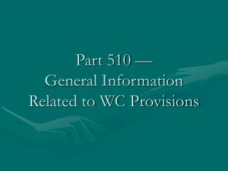 Part 510 —  General Information Related to WC Provisions