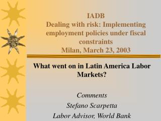 What went on in Latin America Labor Markets? Comments Stefano Scarpetta Labor Advisor, World Bank