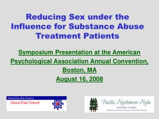 Reducing Sex under the Influence for Substance Abuse Treatment Patients