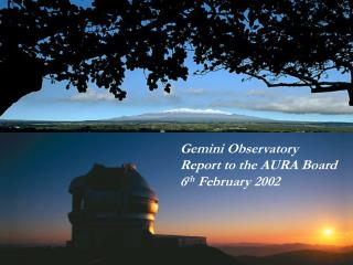 Gemini Observatory Report to the AURA Board 6 th  February 2002