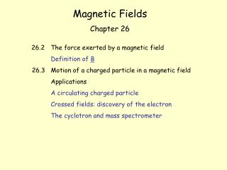 Magnetic Fields Chapter 26 26.2 	The force exerted by a magnetic field Definition of  B