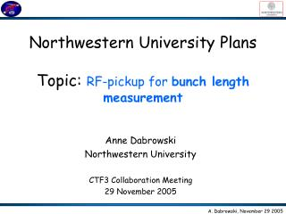 Northwestern University Plans Topic:  RF-pickup for  bunch length measurement