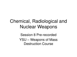 Chemical, Radiological and Nuclear Weapons