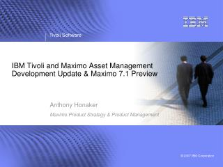 IBM Tivoli and Maximo Asset Management Development Update & Maximo 7.1 Preview