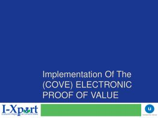 I mplementation  o f t he  (COVE) ELECTRONIC PROOF OF VALUE