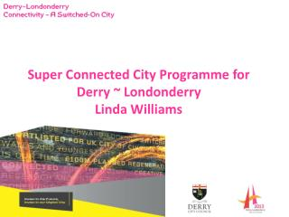 Super Connected City Programme for  Derry ~ Londonderry Linda Williams