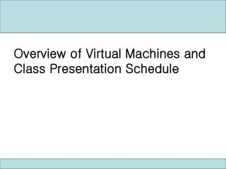 Overview of Virtual Machines and Class Presentation Schedule