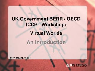 UK Government BERR / OECD ICCP - Workshop: Virtual Worlds An Introduction 11th March 2009