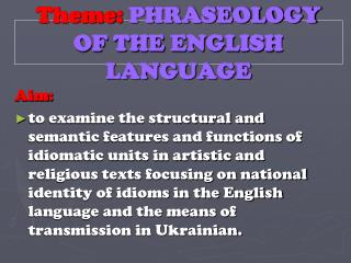 Theme :  PHRASEOLOGY OF THE ENGLISH LANGUAGE