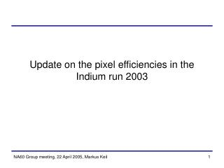 Update on the pixel efficiencies in the Indium run 2003