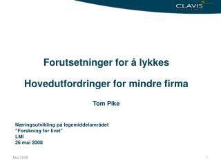 Forutsetninger for å lykkes Hovedutfordringer for mindre firma Tom Pike