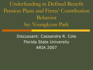 Underfunding in Defined Benefit Pension Plans and Firms' Contribution Behavior by: Youngkyun Park