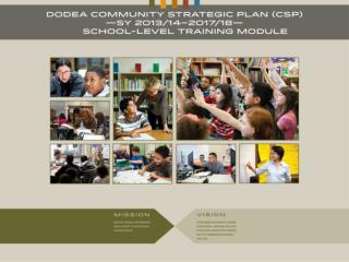 DoD Education Activity (DoDEA) Community Strategic Plan (CSP)  for School Years 2013/14- 2017/18