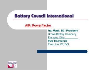 Hal Hawk , BCI President Crown Battery Company Fremont, Ohio_________ Moe Desmarais