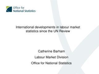 International developments in labour market statistics since the UN Review