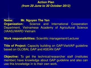 Action Plan  (from 20 June to 30 October 2012) Name: Mr. Nguyen The Yen