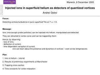 Focus: Detecting vortices/turbulence in pure superfluid  4 He at  T  << 1 K. Message: