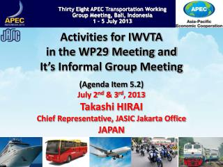 Thirty  Eight  APEC Transportation Working  Group Meeting,  Bali ,  Indonesia 1 � 5 July 2013
