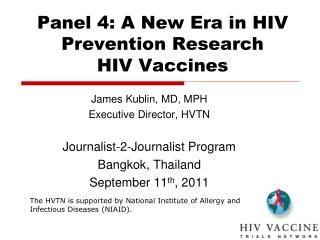 Panel 4: A New Era in HIV Prevention Research HIV Vaccines