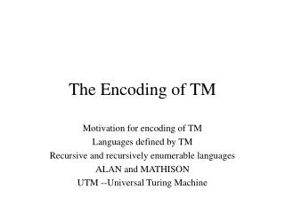 The Encoding of TM