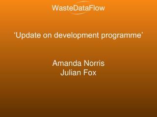 'Update on development programme' Amanda Norris Julian Fox