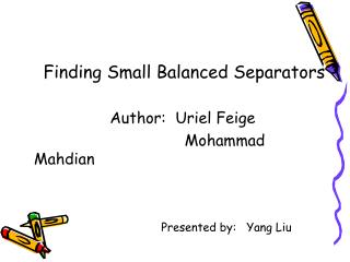 Finding Small Balanced Separators                    Author:  Uriel Feige
