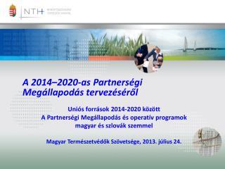 A 2014–2020-as Partnerségi Megállapodás  tervezéséről Uniós források 2014-2020 között