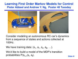 Learning First Order Markov Models for Control Pieter Abbeel and Andrew Y. Ng,  Poster 48 Tuesday