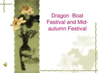 Dragon  Boat Festival and Mid-autumn Festival