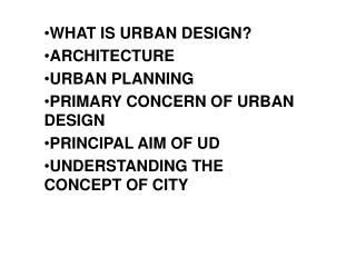 WHAT IS URBAN DESIGN? ARCHITECTURE URBAN PLANNING PRIMARY CONCERN OF URBAN DESIGN
