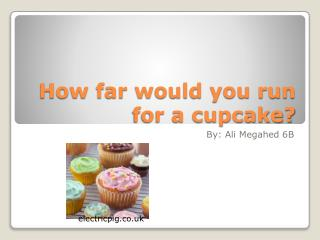 How far would you run for a cupcake?
