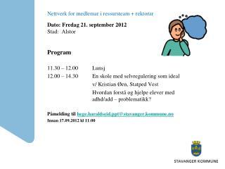 Nettverk for medlemar i ressursteam + rektorar Dato: Fredag 21. september 2012 Stad:  Alstor