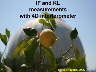 IF and KL  measurements with  4D interferometer