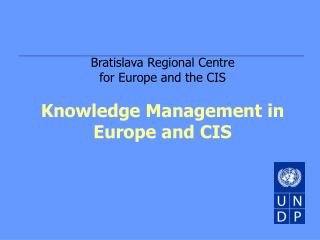 Bratislava Regional Centre for Europe and the CIS Knowledge Management in Europe and CIS