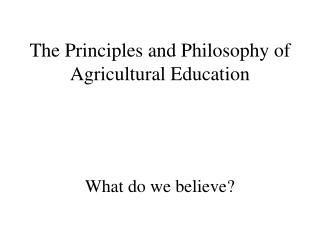 The Principles and Philosophy of Agricultural Education