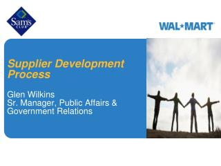 Supplier Development Process Glen Wilkins Sr. Manager, Public Affairs & Government Relations
