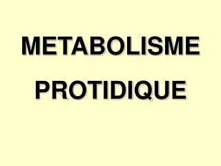 METABOLISME  PROTIDIQUE