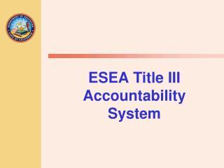 ESEA Title III Accountability System