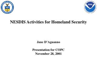 NESDIS Activities for Homeland Security     Jane D Aguanno  Presentation for COPC November 28, 2001