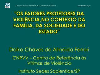 """""""OS FATORES PROTETORES DA   VIOLÊNCIA,NO CONTEXTO DA FAMÍLIA, DA SOCIEDADE E DO ESTADO"""""""