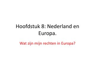 Hoofdstuk 8: Nederland en Europa.