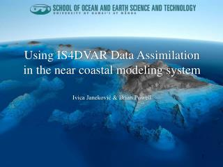 Using IS4DVAR Data Assimilation in the near coastal modeling system