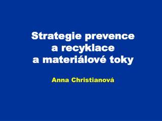 Strategie prevence  a recyklace  a materi�lov� toky Anna Christianov�