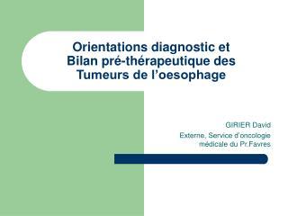 Orientations diagnostic et  Bilan pré-thérapeutique des  Tumeurs de l'oesophage