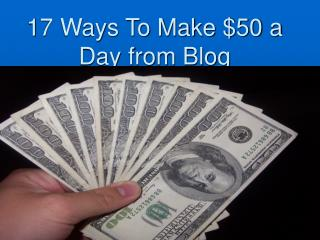 17 Ways To Make $50 a Day from Blog