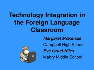 Technology Integration in the Foreign Language Classroom