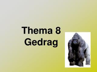 Thema  8 Gedrag