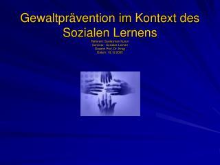 Gewaltpr vention im Kontext des Sozialen Lernens Referent: Sueleyman Kurun Seminar:  Soziales Lernen Dozent: Prof. Dr. K