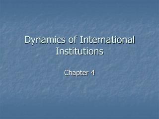 Dynamics of International Institutions