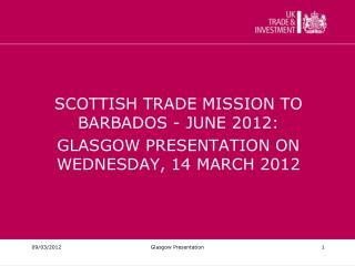 SCOTTISH TRADE MISSION TO BARBADOS - JUNE 2012: GLASGOW PRESENTATION ON WEDNESDAY, 14 MARCH 2012